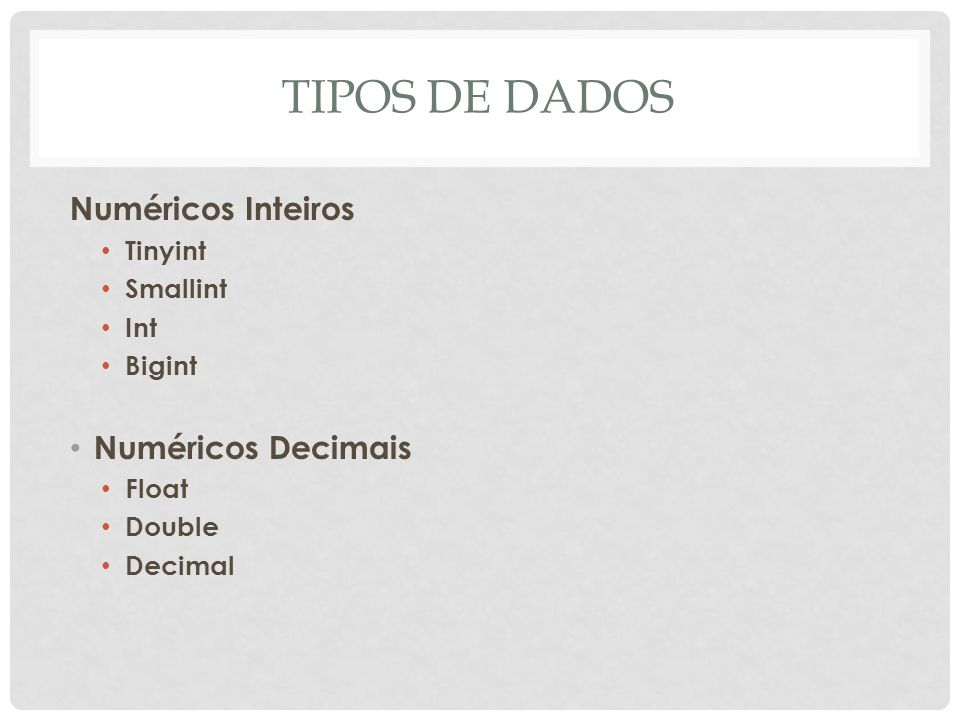 TIPOS DE DADOS Numéricos Inteiros Numéricos Decimais Tinyint Smallint