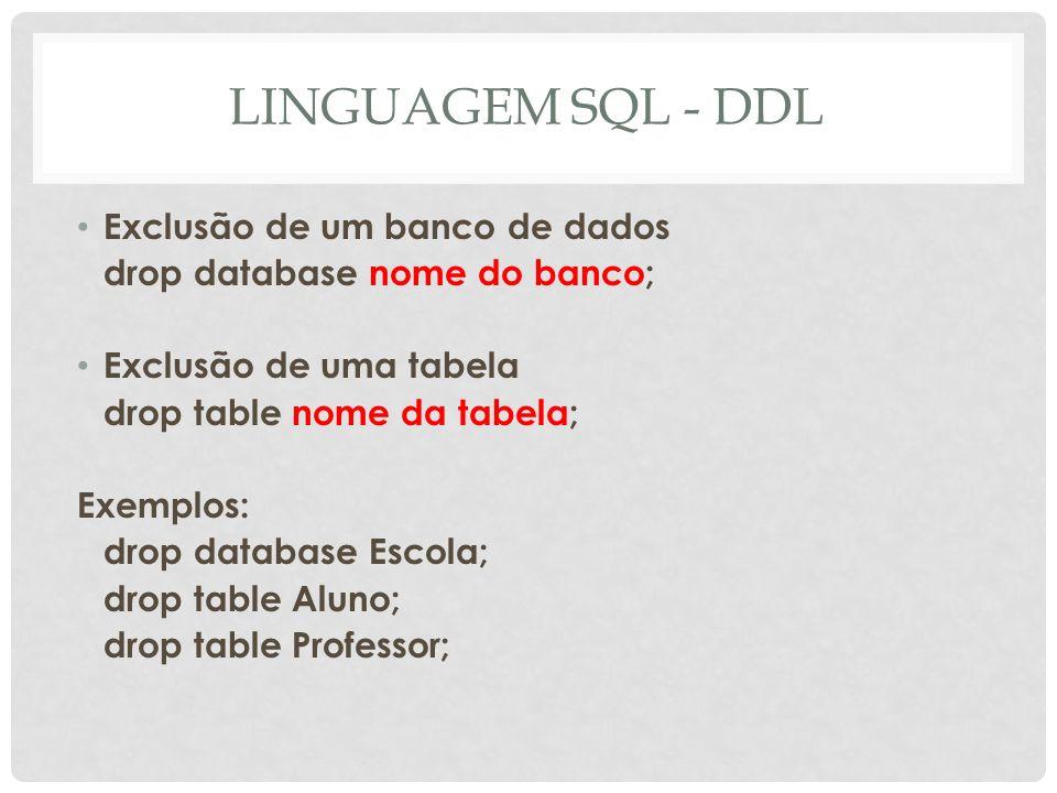 LINGUAGEM SQL - DDL Exclusão de um banco de dados