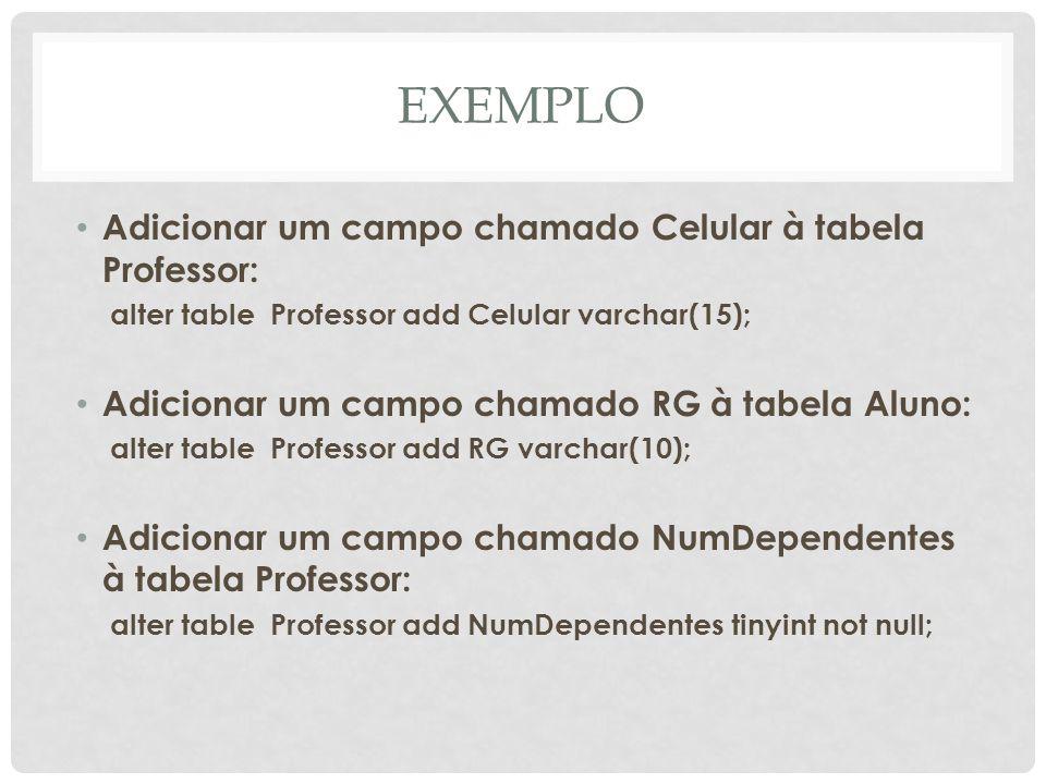 EXEMPLO Adicionar um campo chamado Celular à tabela Professor: