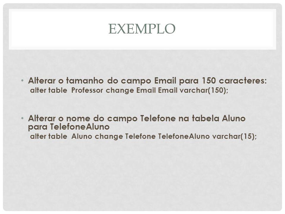 EXEMPLO Alterar o tamanho do campo Email para 150 caracteres:
