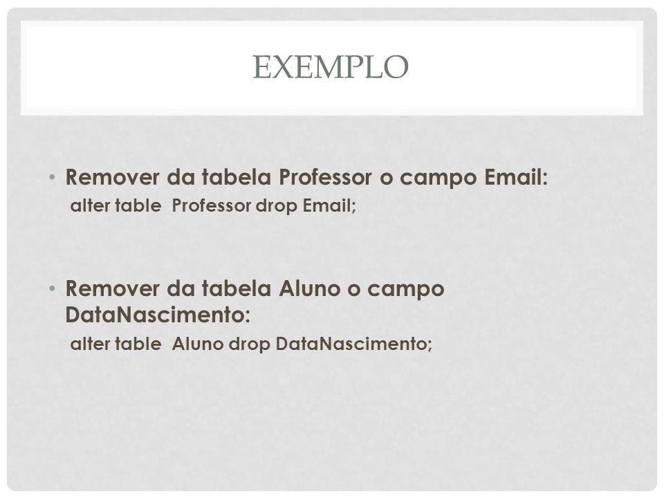 EXEMPLO Remover da tabela Professor o campo Email: