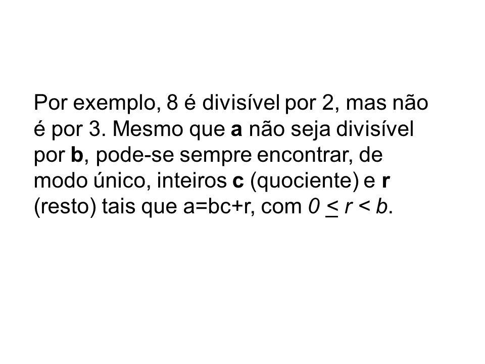 Por exemplo, 8 é divisível por 2, mas não é por 3