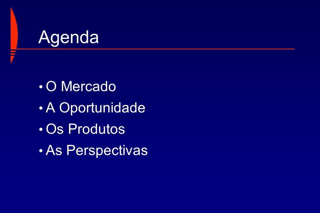 Agenda O Mercado A Oportunidade Os Produtos As Perspectivas