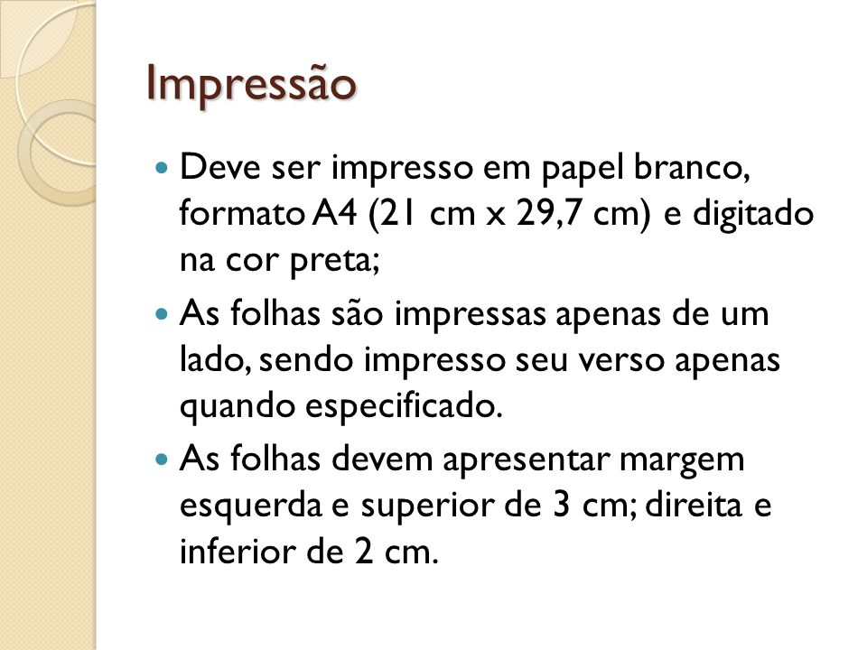 Impressão Deve ser impresso em papel branco, formato A4 (21 cm x 29,7 cm) e digitado na cor preta;