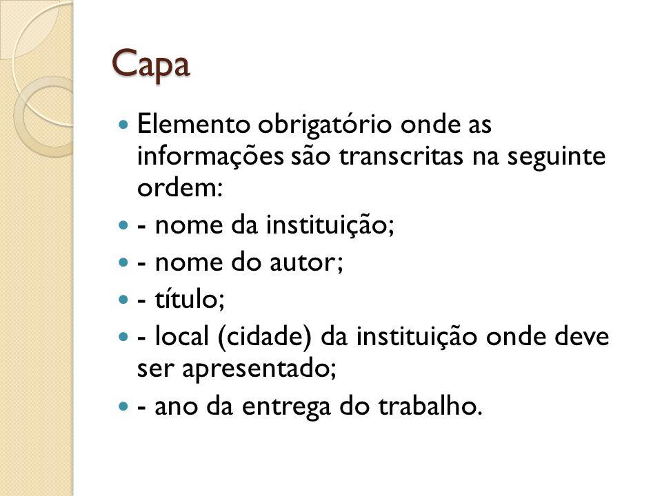 Capa Elemento obrigatório onde as informações são transcritas na seguinte ordem: - nome da instituição;