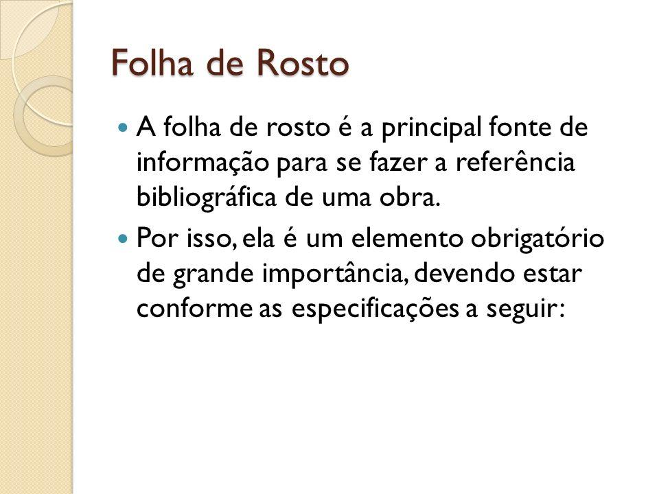 Folha de Rosto A folha de rosto é a principal fonte de informação para se fazer a referência bibliográfica de uma obra.