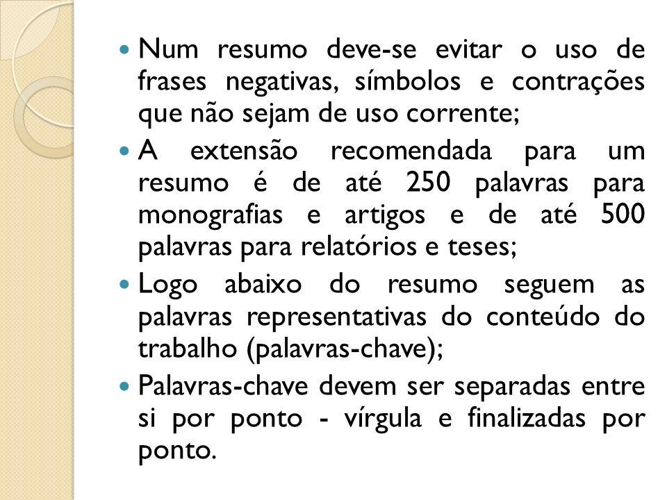 Num resumo deve-se evitar o uso de frases negativas, símbolos e contrações que não sejam de uso corrente;