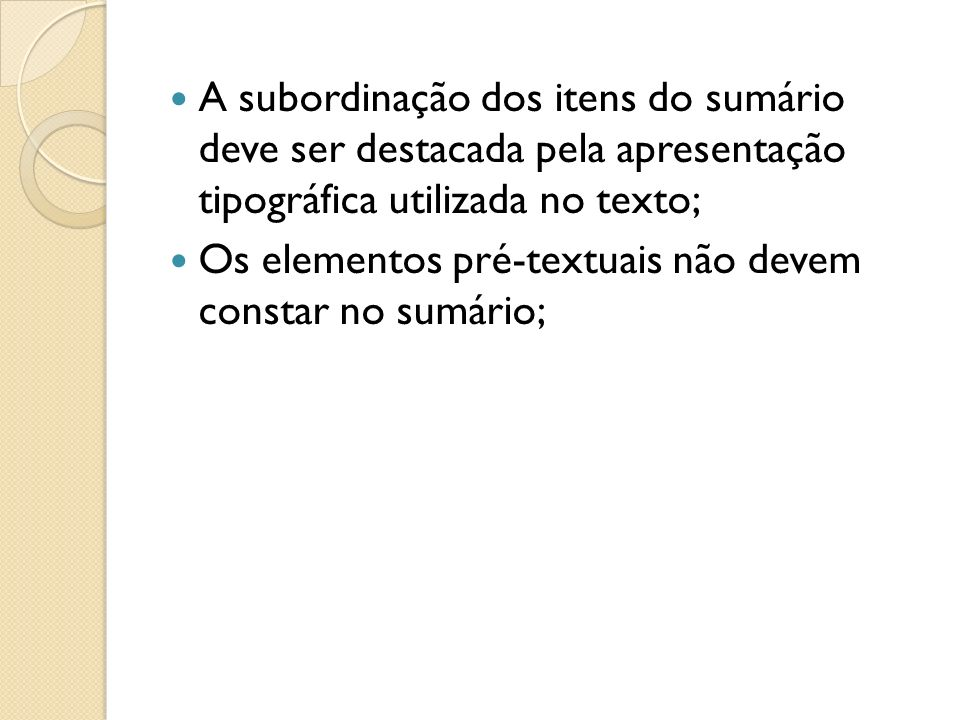 A subordinação dos itens do sumário deve ser destacada pela apresentação tipográfica utilizada no texto;
