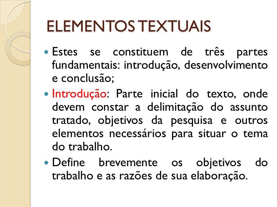 ELEMENTOS TEXTUAIS Estes se constituem de três partes fundamentais: introdução, desenvolvimento e conclusão;