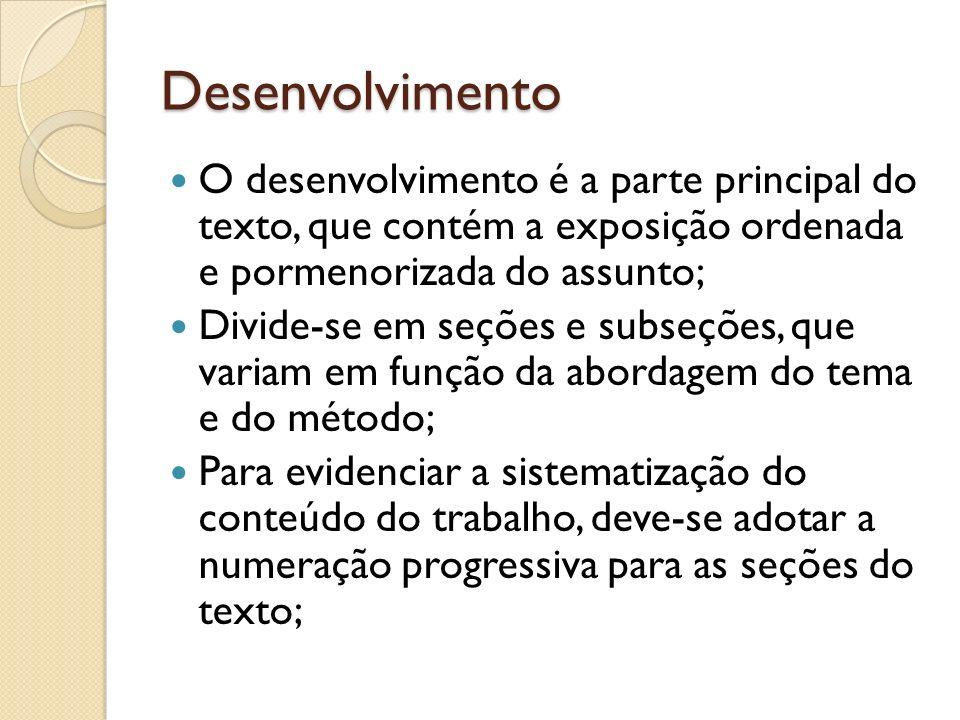 Desenvolvimento O desenvolvimento é a parte principal do texto, que contém a exposição ordenada e pormenorizada do assunto;