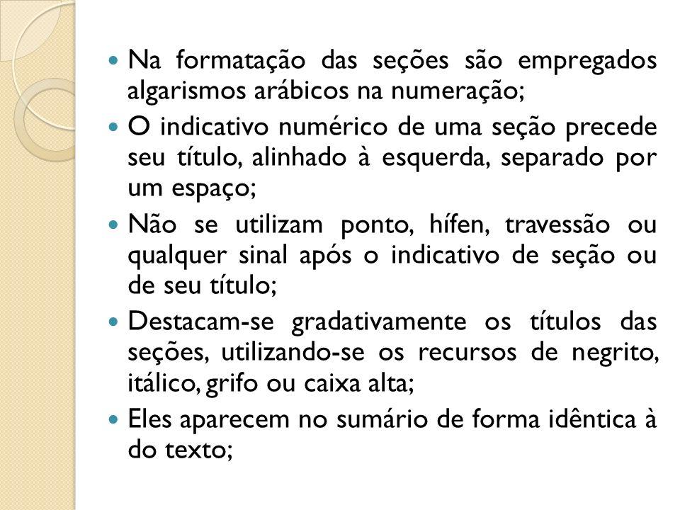 Na formatação das seções são empregados algarismos arábicos na numeração;