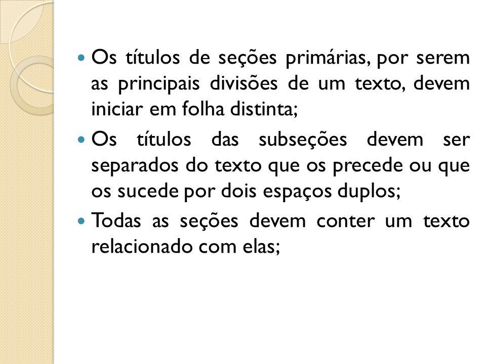 Os títulos de seções primárias, por serem as principais divisões de um texto, devem iniciar em folha distinta;