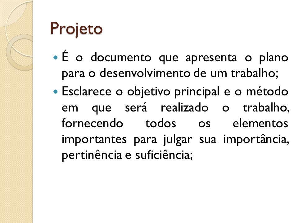 Projeto É o documento que apresenta o plano para o desenvolvimento de um trabalho;