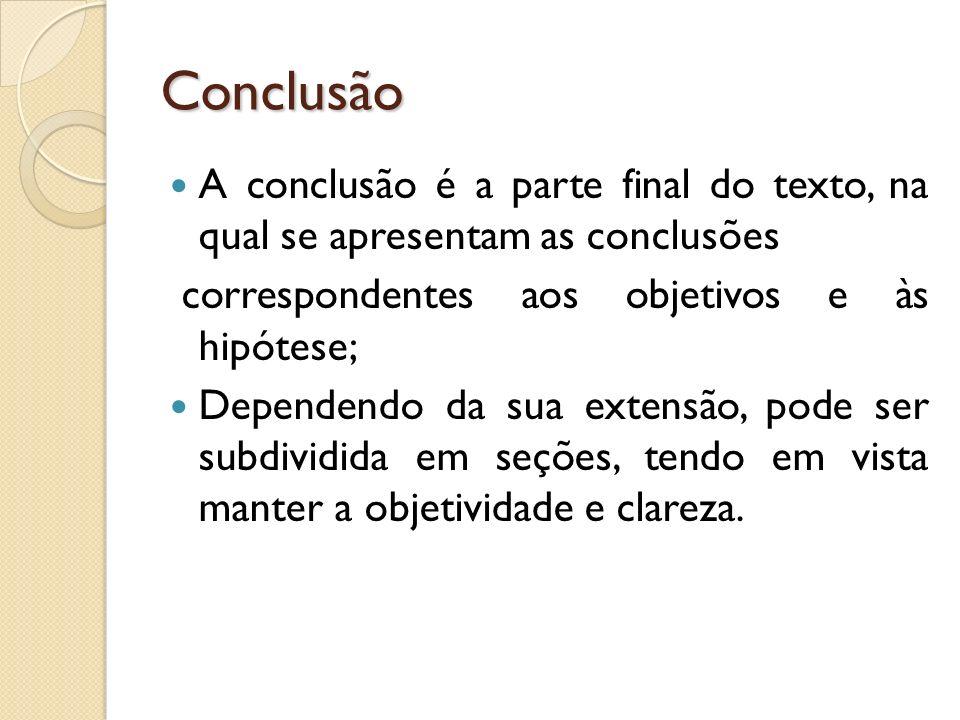 Conclusão A conclusão é a parte final do texto, na qual se apresentam as conclusões. correspondentes aos objetivos e às hipótese;