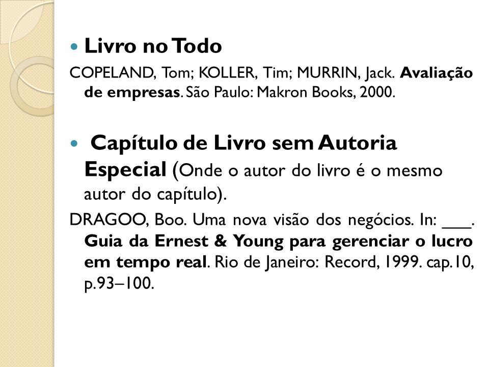 Livro no Todo COPELAND, Tom; KOLLER, Tim; MURRIN, Jack. Avaliação de empresas. São Paulo: Makron Books, 2000.