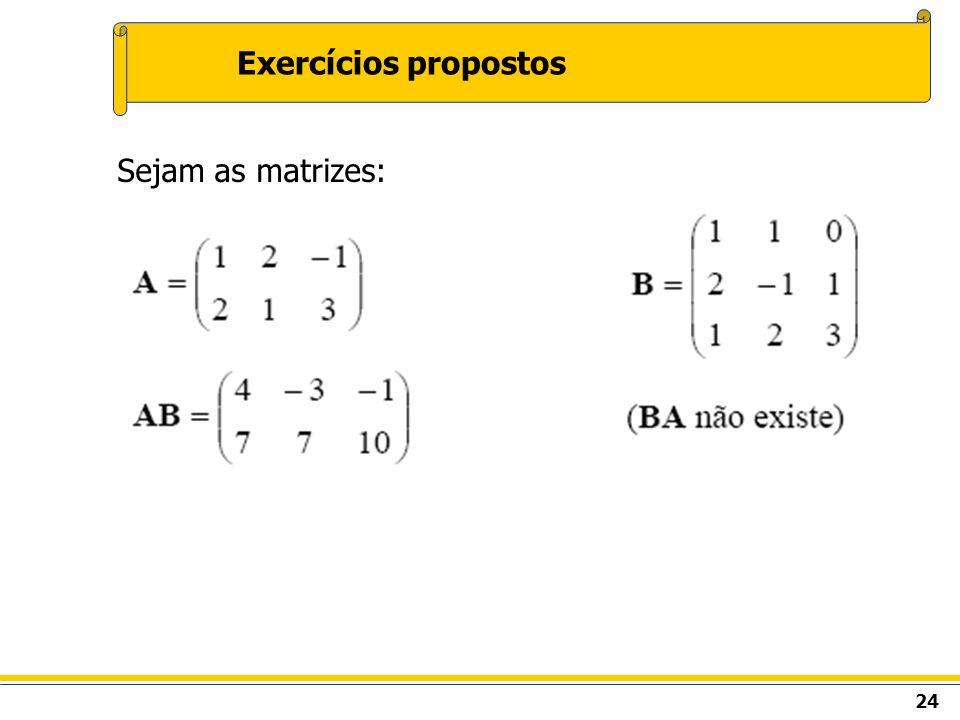 Exercícios propostos Sejam as matrizes:
