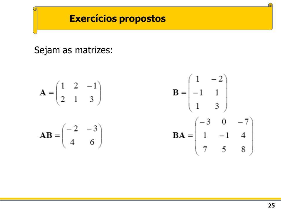 Exercícios propostos Sejam as matrizes: 25