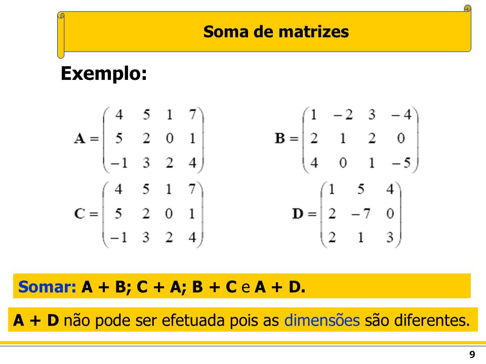 Exemplo: Soma de matrizes Somar: A + B; C + A; B + C e A + D.