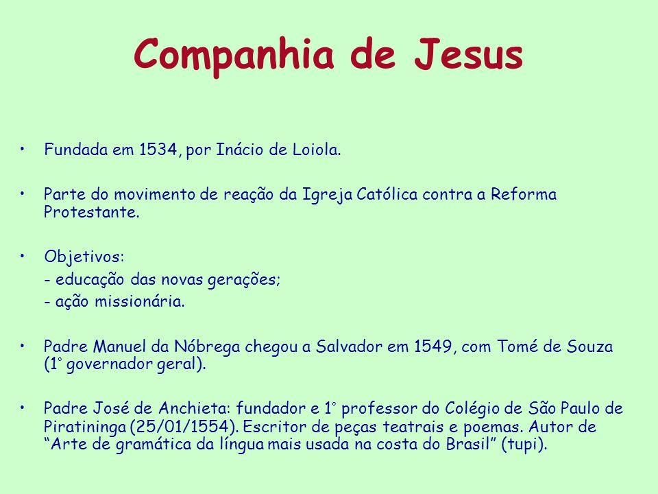 Companhia de Jesus Fundada em 1534, por Inácio de Loiola.