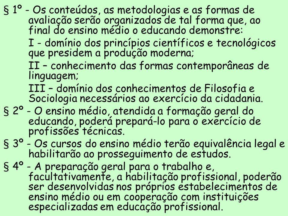 § 1º - Os conteúdos, as metodologias e as formas de avaliação serão organizados de tal forma que, ao final do ensino médio o educando demonstre: