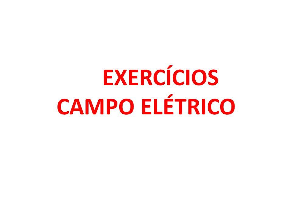 EXERCÍCIOS CAMPO ELÉTRICO