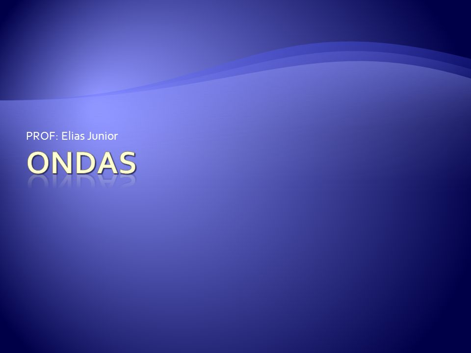 PROF: Elias Junior ONDAS