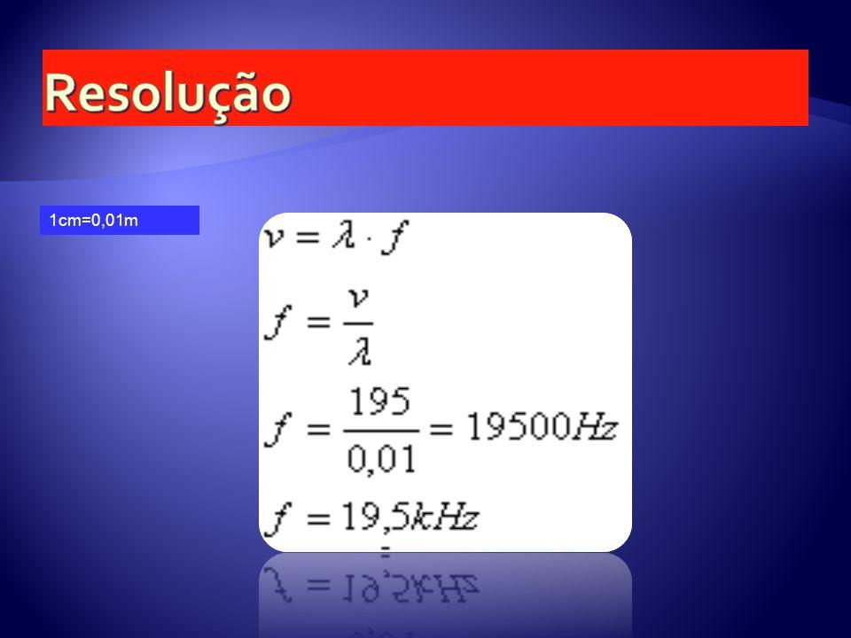 Resolução 1cm=0,01m