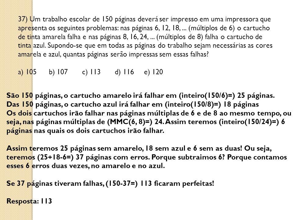 37) Um trabalho escolar de 150 páginas deverá ser impresso em uma impressora que apresenta os seguintes problemas: nas páginas 6, 12, 18, ... (múltiplos de 6) o cartucho de tinta amarela falha e nas páginas 8, 16, 24, ... (múltiplos de 8) falha o cartucho de tinta azul. Supondo-se que em todas as páginas do trabalho sejam necessárias as cores amarela e azul, quantas páginas serão impressas sem essas falhas