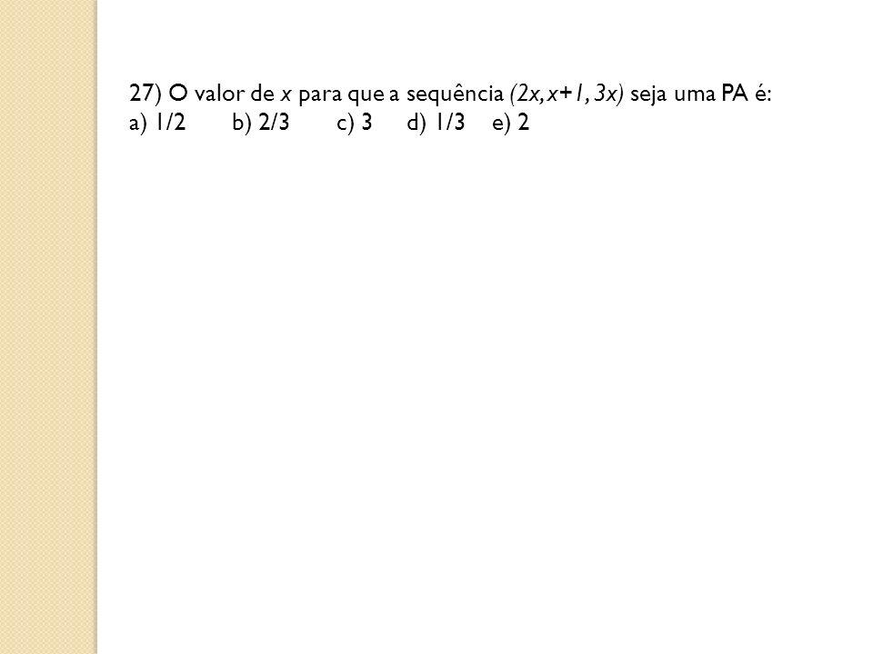 27) O valor de x para que a sequência (2x, x+1, 3x) seja uma PA é: