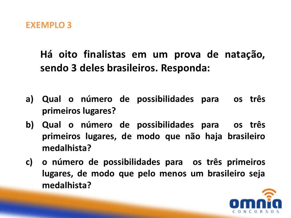 EXEMPLO 3 Há oito finalistas em um prova de natação, sendo 3 deles brasileiros. Responda: