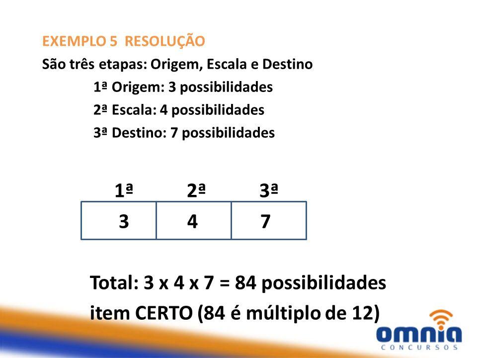 Total: 3 x 4 x 7 = 84 possibilidades item CERTO (84 é múltiplo de 12)