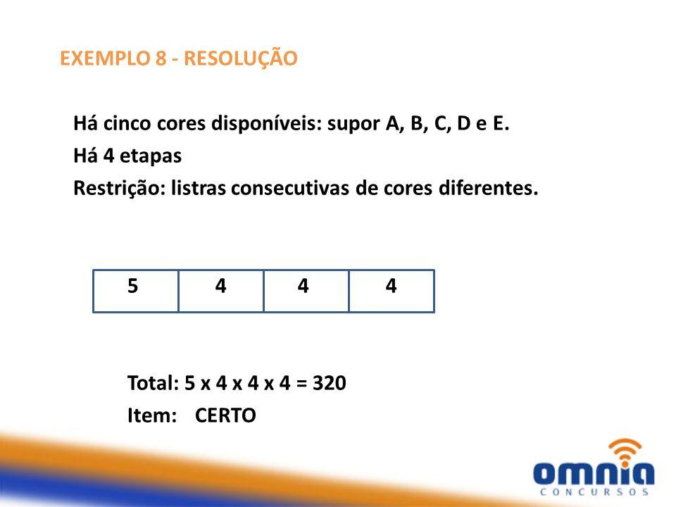EXEMPLO 8 - RESOLUÇÃO Há cinco cores disponíveis: supor A, B, C, D e E. Há 4 etapas. Restrição: listras consecutivas de cores diferentes.