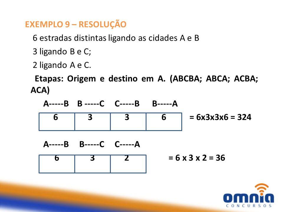 EXEMPLO 9 – RESOLUÇÃO 6 estradas distintas ligando as cidades A e B. 3 ligando B e C; 2 ligando A e C.