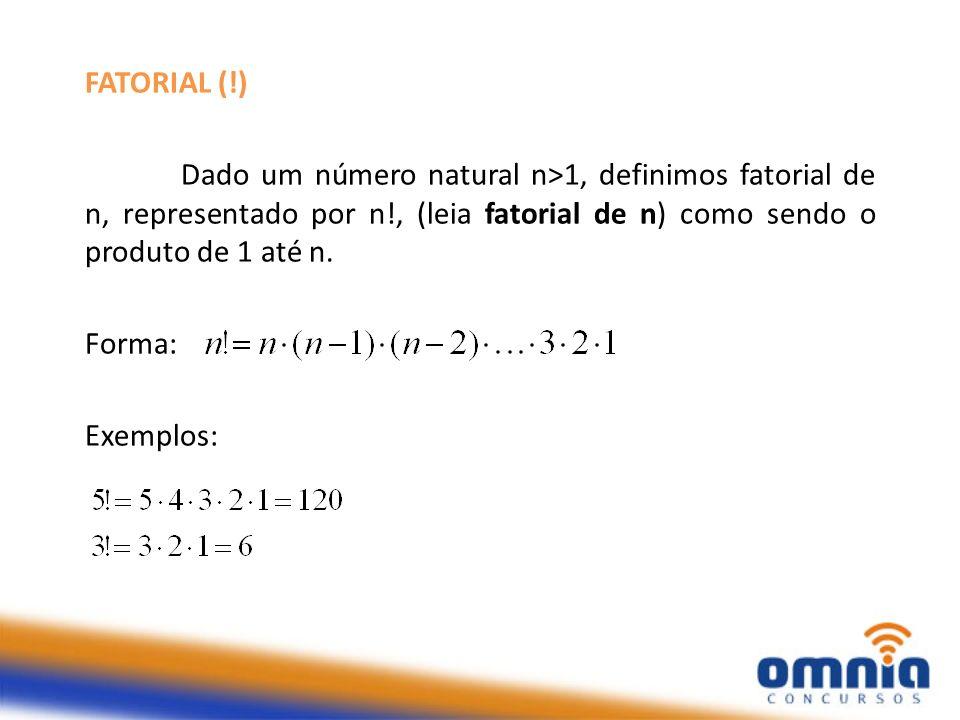 FATORIAL (!) Dado um número natural n>1, definimos fatorial de n, representado por n!, (leia fatorial de n) como sendo o produto de 1 até n.