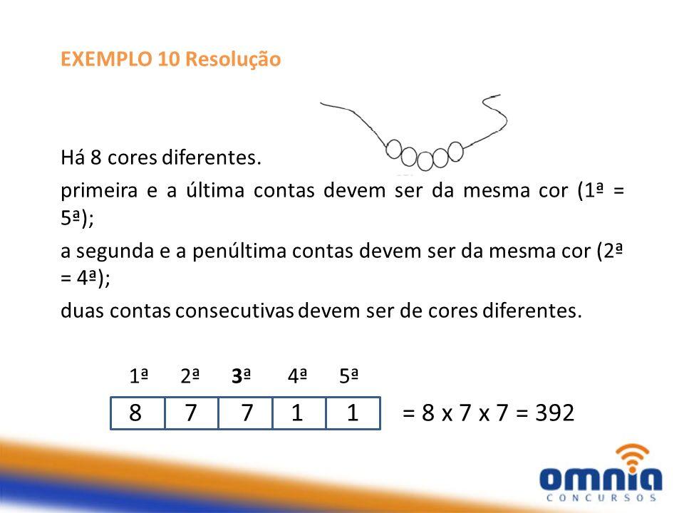 8 7 7 1 1 = 8 x 7 x 7 = 392 EXEMPLO 10 Resolução
