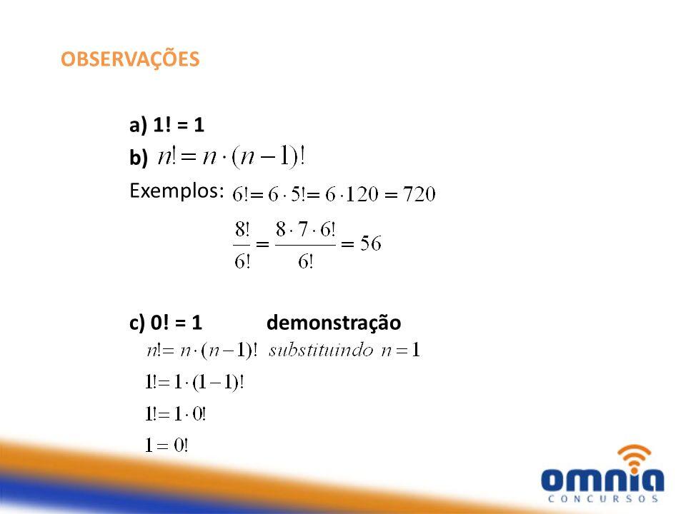 OBSERVAÇÕES a) 1! = 1 b) Exemplos: c) 0! = 1 demonstração