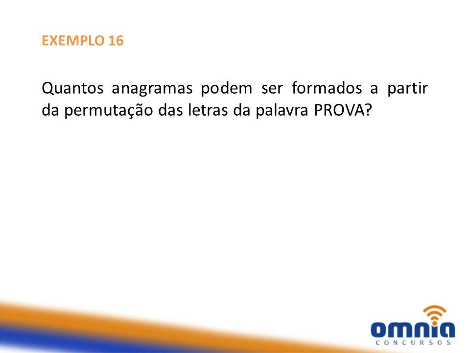 EXEMPLO 16 Quantos anagramas podem ser formados a partir da permutação das letras da palavra PROVA