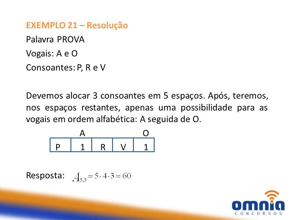 EXEMPLO 21 – Resolução Palavra PROVA. Vogais: A e O. Consoantes: P, R e V.