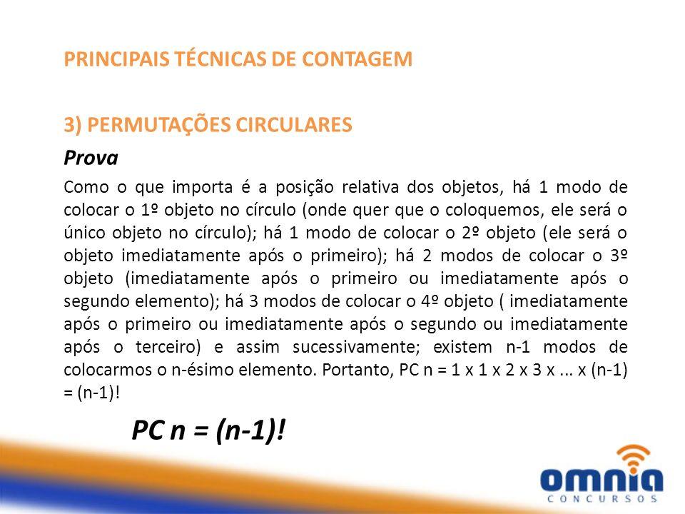 PC n = (n-1)! PRINCIPAIS TÉCNICAS DE CONTAGEM