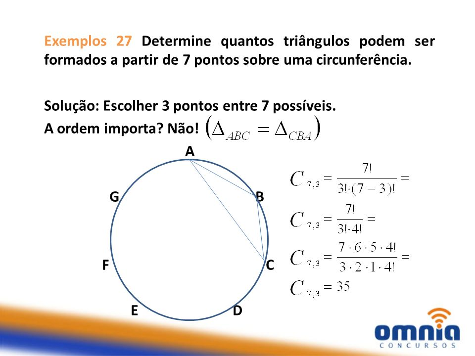 Solução: Escolher 3 pontos entre 7 possíveis. A ordem importa Não! A