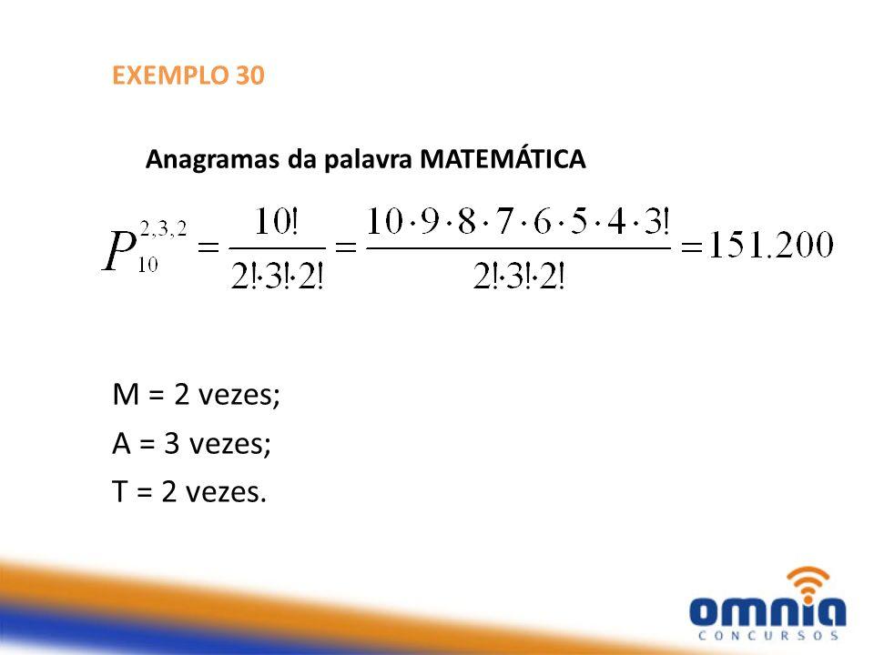 M = 2 vezes; A = 3 vezes; T = 2 vezes. EXEMPLO 30