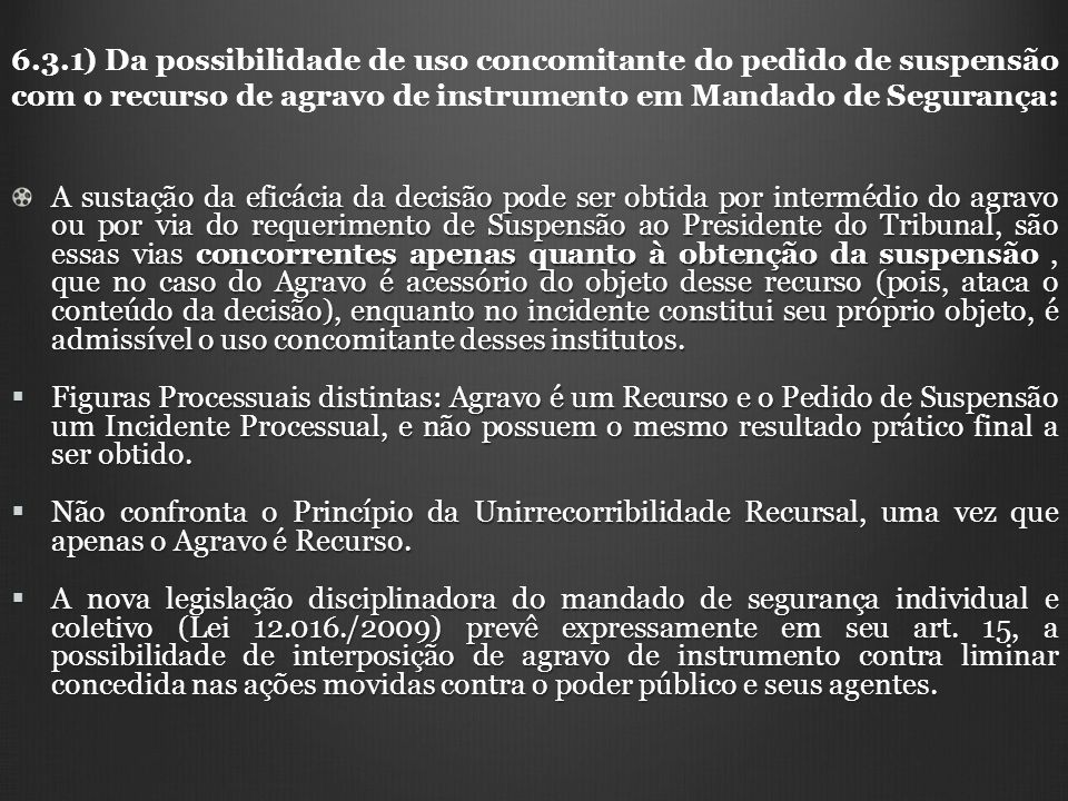 6.3.1) Da possibilidade de uso concomitante do pedido de suspensão com o recurso de agravo de instrumento em Mandado de Segurança: