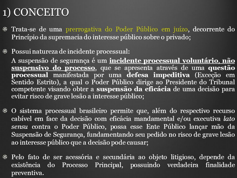 1) CONCEITO Trata-se de uma prerrogativa do Poder Público em juízo, decorrente do Princípio da supremacia do interesse público sobre o privado;