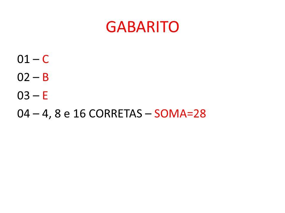 GABARITO 01 – C 02 – B 03 – E 04 – 4, 8 e 16 CORRETAS – SOMA=28