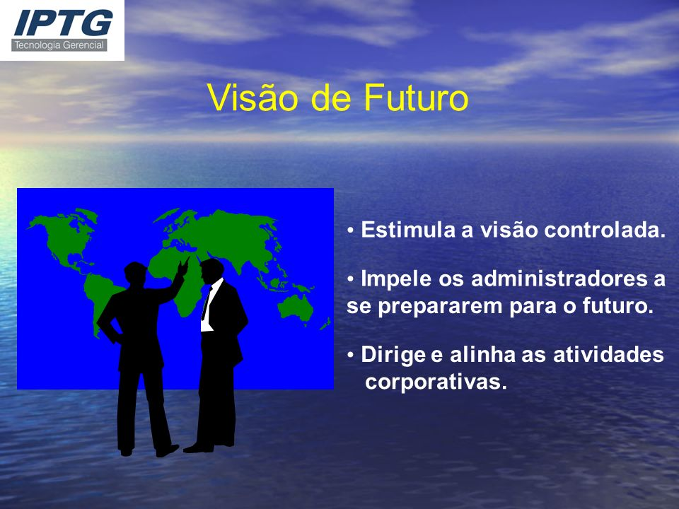 Visão de Futuro • Estimula a visão controlada. •