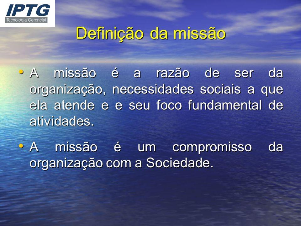 Definição da missão A missão é a razão de ser da organização, necessidades sociais a que ela atende e e seu foco fundamental de atividades.