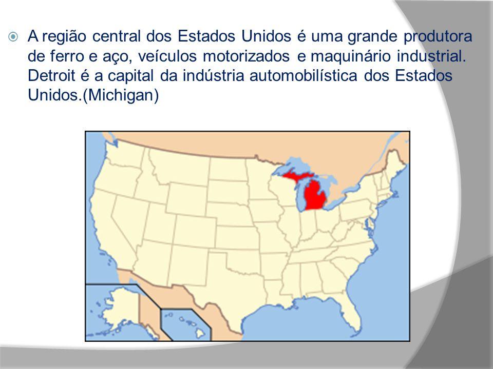 A região central dos Estados Unidos é uma grande produtora de ferro e aço, veículos motorizados e maquinário industrial.