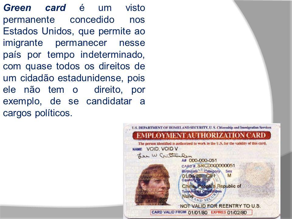 Green card é um visto permanente concedido nos Estados Unidos, que permite ao imigrante permanecer nesse país por tempo indeterminado, com quase todos os direitos de um cidadão estadunidense, pois ele não tem o direito, por exemplo, de se candidatar a cargos políticos.
