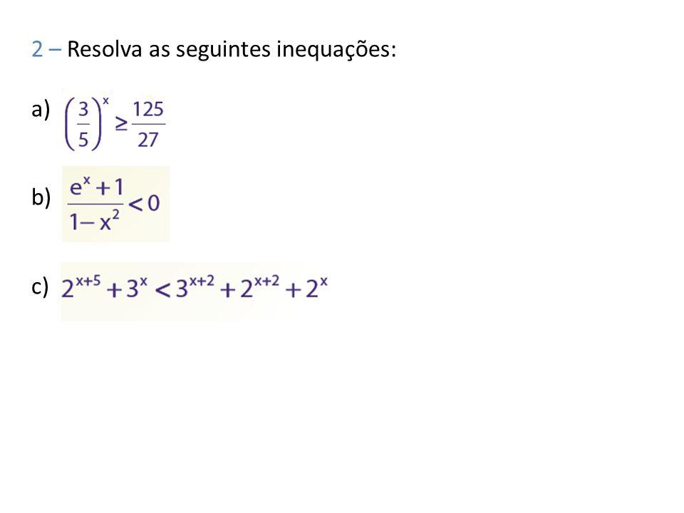 2 – Resolva as seguintes inequações: