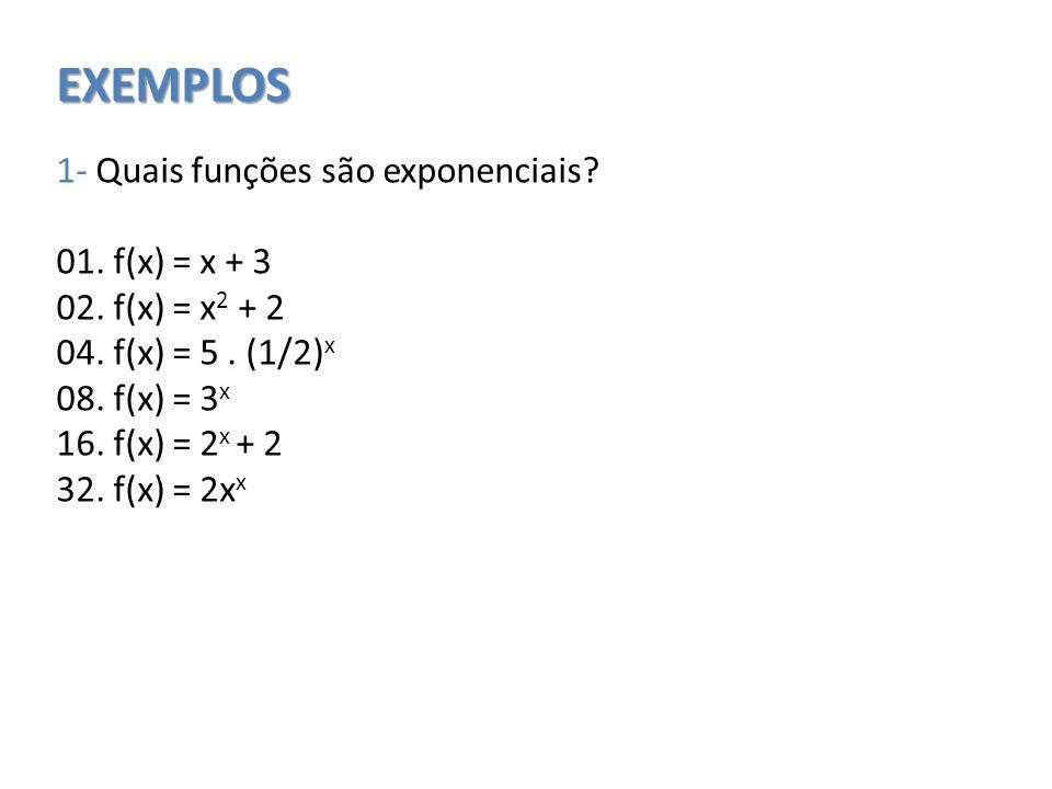 EXEMPLOS 1- Quais funções são exponenciais 01. f(x) = x + 3